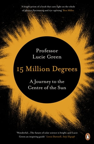15 Million Degrees A Journey to the Centre of the Sun