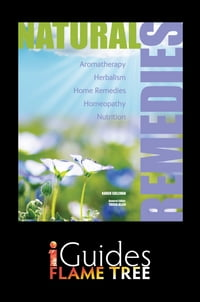 Natural Remedies: Aromatherapy, Herbalism, Home Remedies, Homeopathy, Nutrition