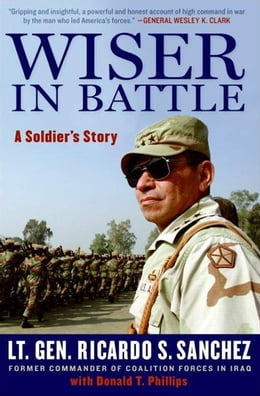 Book Wiser in Battle: A Soldier's Story by Ricardo S. Sanchez