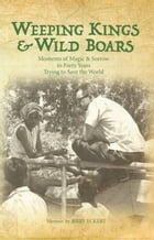 Weeping Kings and Wild Boars: Moments & Magic in Forty Years Trying to Save the World by Jerry Eckert