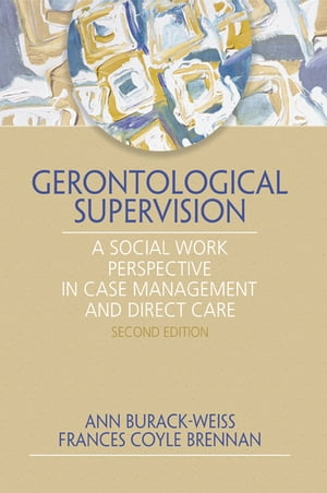 Gerontological Supervision A Social Work Perspective in Case Management and Direct Care