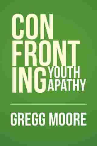 Confronting Youth Apathy by Gregg Moore