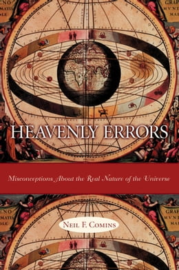 Book Heavenly Errors: Misconceptions About the Real Nature of the Universe by Neil F. Comins