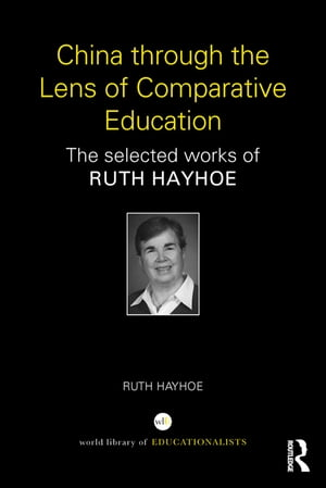 China through the Lens of Comparative Education The selected works of Ruth Hayhoe