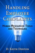 Handling Employee Complaints: Human Resources Tools and Techniques by D. Keith Denton
