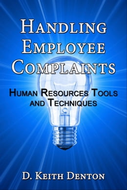 Book Handling Employee Complaints: Human Resources Tools and Techniques by D. Keith Denton