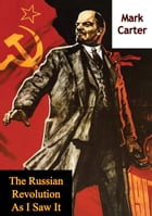 The Russian Revolution As I Saw It by Mark Carter