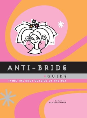Anti-Bride Guide Tying the Knot Outside of the Box