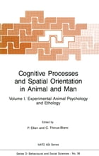 Cognitive Processes and Spatial Orientation in Animal and Man: Volume I Experimental Animal Psychology and Ethology by P. Ellen