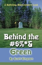 Behind the #$%*& Green by Scott Simpson