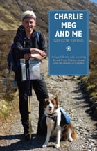 Charlie, Meg and Me: An epic 530 mile walk recreating Bonnie Prince Charlie's escape after the disaster of Culloden by Ewing, Gregor