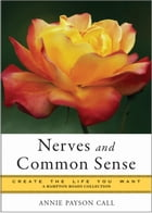 Nerves and Common Sense: Create the Life You Want, A Hampton Roads Collection by Annie Payson Call, Mina Parker