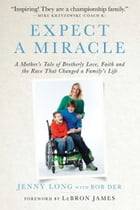 Expect a Miracle: A Mother's Tale of Brotherly Love, Faith and the Race That Changed a Family's Life by Jenny Long