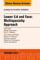Lower Lid and Midface: Multispecialty Approach, An Issue of Clinics in Plastic Surgery, E-Book by Babak Azizzadeh, MD, FACS