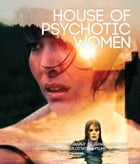 House of Psychotic Women: An Autobiographical Topography of Female Neurosis in Horror and Exploitation Films by Kier-La Janisse