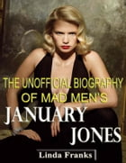 The Unofficial Biography of Mad Men's January Jones by Linda Franks