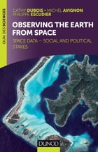 Observing the Earth from space: Space data - social and political stakes by Cathy Dubois