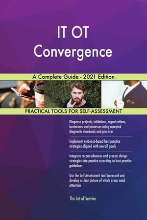 IT OT Convergence A Complete Guide - 2021 Edition by Gerardus Blokdyk