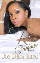 Rich Or Famous Part 3: Love Or Stardom by Joy Deja King