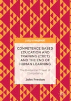 Competence Based Education and Training (CBET) and the End of Human Learning: The Existential Threat of Competency by John Preston