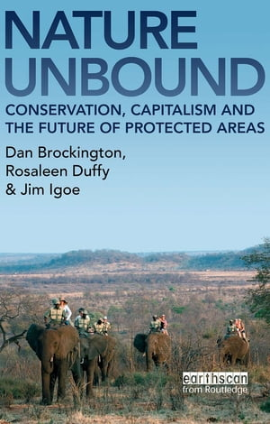 "Nature Unbound ""Conservation,  Capitalism and the Future of Protected Areas"""