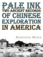 Pale Ink Two Ancient Records Of Chinese Exploration In America by Henriette Mertz