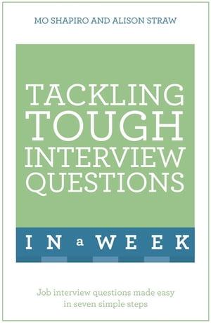 Tackling Tough Interview Questions In A Week Job Interview Questions Made Easy In Seven Simple Steps