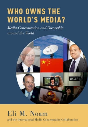 Who Owns the World's Media? Media Concentration and Ownership around the World
