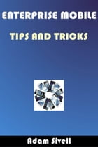 Enterprise Mobile Tips and Tricks by Adam Sivell
