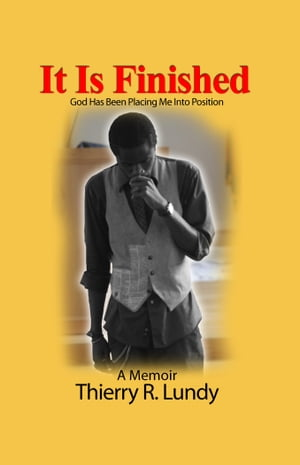 It Is Finished: God Has Been Placing Me Into Position A Memoir