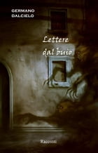Racconti thriller / horror: Lettere dal buio by Germano Dalcielo