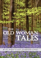 The Old Woman Tales: Stories of Wisdom and Healing by Miriam Jacobs