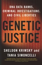 Genetic Justice: DNA Data Banks, Criminal Investigations, and Civil Liberties by Sheldon Krimsky