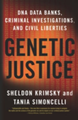 Book Genetic Justice: DNA Data Banks, Criminal Investigations, and Civil Liberties by Sheldon Krimsky