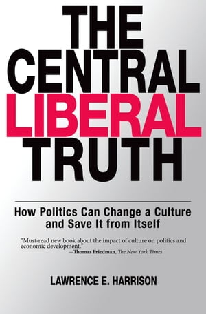 The Central Liberal Truth How Politics Can Change a Culture and Save It from Itself
