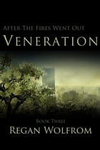 After The Fires Went Out: Veneration by Regan Wolfrom