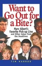 Want to Go Out for a Bite?: Marv Albert's Favorite Pick-Up Line and Other Jokes from the Headlines by Tim Harrod