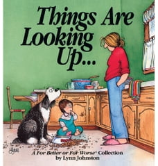 Things Are Looking Up...: A For Better or For Worse Collection: A For Better or For Worse Collection