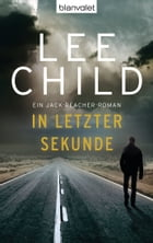 In letzter Sekunde: Ein Jack-Reacher-Roman by Lee Child