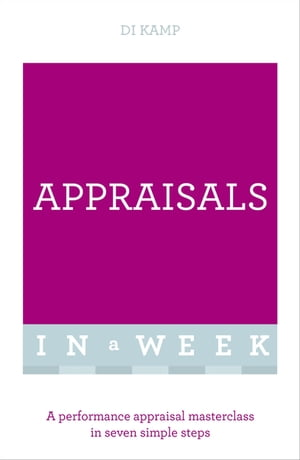 Appraisals In A Week A Performance Appraisal Masterclass In Seven Simple Steps