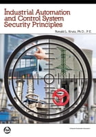 Industrial Automation and Control System Security Principles by Ronald L. Krutz