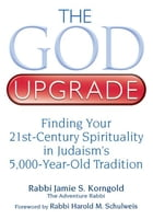 The God Upgrade: Finding Your 21st-Century Spirituality in Judaism's 5,000-Year-Old Tradition by Rabbi Jamie S. Korngold