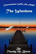 Conversations With an Angel: The Watchers by Timothy Benton