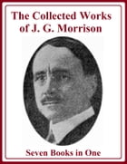 The Collected Works of J. G. Morrison by Joseph Grant Morrison