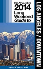 Los Angeles / Downtown - The Delaplaine 2014 Long Weekend Guide by Andrew Delaplaine