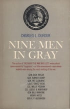 Nine Men In Gray by Charles L. Dufour