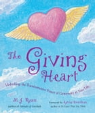 The Giving Heart: Unlocking the Transformative Power of Generosity in Your Life by M. J. Ryan
