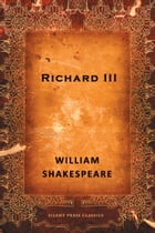 Richard III: A History by William Shakespeare