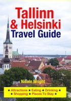 Tallinn & Helsinki Travel Guide: Attractions, Eating, Drinking, Shopping & Places To Stay by Nicole Wright