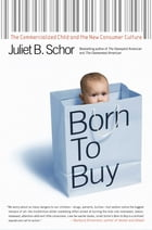 Born to Buy: The Commercialized Child and the New Consumer Cult